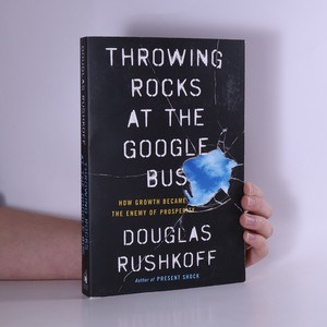 náhled knihy - Throwing rocks at the Google bus : how growth became the enemy of prosperity