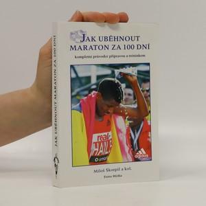 náhled knihy - Jak uběhnout maraton za 100 dní : Kompletní průvodce přípravou a tréninkem
