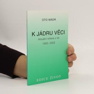 náhled knihy - K jádru věci : aktuální reflexe z let 1993-2003