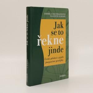 náhled knihy - Jak se to řekne jinde : česká přísloví a jejich jinojazyčné protějšky