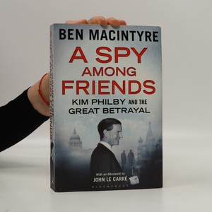 náhled knihy - A Spy Among Friends. Kim Philby and the Great Betrayal