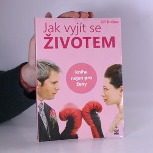 náhled knihy - Jak vyjít se životem : kniha nejen pro ženy