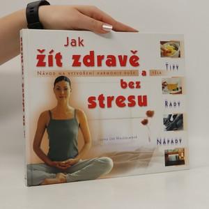 náhled knihy - Jak žít zdravě a bez stresu : tipy, rady, nápady