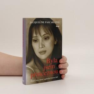 náhled knihy - Byla jsem princeznou : osud ženy, která zaplatila krutou daň