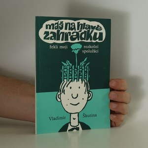 náhled knihy - Máš na hlavě zahrádku, řekli moji rozkošní spolužáci