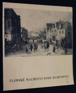 náhled knihy - Flámské malířství doby Rubensovy ze sbírek Národní galerie v Praze : [Katalog výstavy]