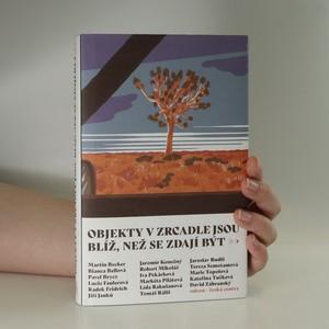 náhled knihy - Objekty v zrcadle jsou blíž, než se zdají být