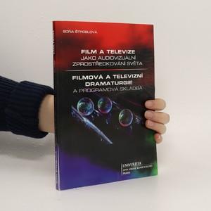 náhled knihy - Film a televize jako audiovizuální zprostředkování světa ; Filmová a televizní dramaturgie a programová skladba