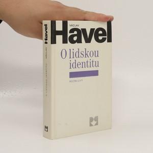 náhled knihy - O lidskou identitu : úvahy, fejetony, protesty, polemiky, prohlášení a rozhovory z let 1969 - 1979