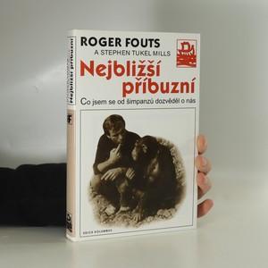 náhled knihy - Nejbližší příbuzní : co jsem se od šimpanzů dozvěděl o nás