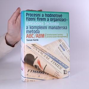 náhled knihy - Procesní a hodnotové řízení firem a organizací - nákladová technika a komplexní manažerská metoda ABC/ABM