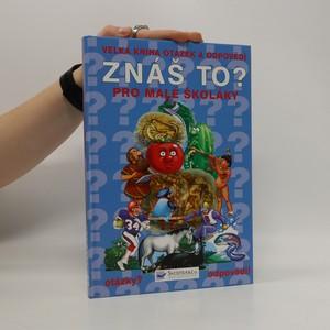 náhled knihy - Znáš to? : velká kniha otázek a odpovědí pro malé školáky