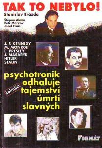 náhled knihy - Stanislav Brázda. Tak to nebylo. Psychotronik odhaluje tajemství úmrtí slavných.