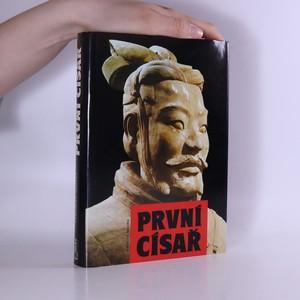 náhled knihy - První císař : tvůrce Číny a osmého divu světa