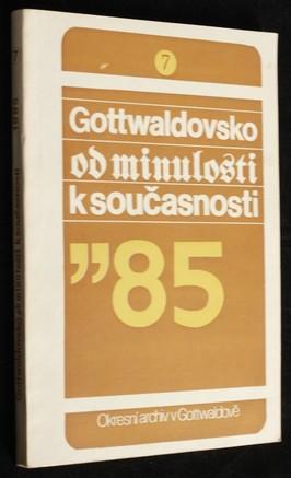 náhled knihy - Gottwaldovsko od minulosti k současnosti : Sborník Okr. archívu v Gottwaldově. Sv. 7