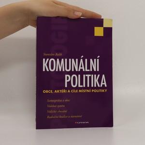 náhled knihy - Komunální politika : obce, aktéři a cíle místní politiky