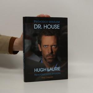 náhled knihy - Průvodce seriálem Dr. House - Hugh Laurie neautorizovaný životopis