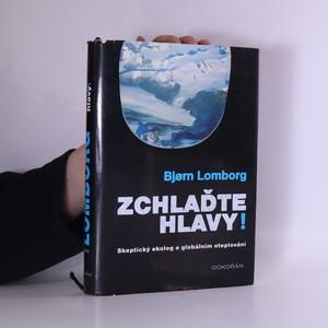 náhled knihy - Zchlaďte hlavy! : Skeptický ekolog o globálním oteplování