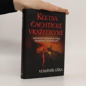 náhled knihy - Kletba čachtické vražedkyně : tajemství hrůzných činů hraběnky Báthoryové