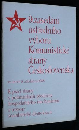 náhled knihy - 9. zasedání ústředního výboru Komunistické strany Československa ve dnech 8.a 9.dubna 1988 : k práci strany v podmínkách přestav