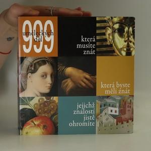 náhled knihy - 999 uměleckých děl, která musíte znát, která by jste měli znát, jejichž znalostí jistě ohromíte