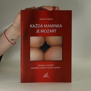 náhled knihy - Každá maminka je Mozart. Fejetony o ženách, porodech, dětech a jiném myšlení