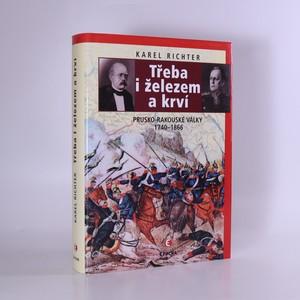 náhled knihy - Třeba i železem a krví : prusko-rakouské války 1740-1866