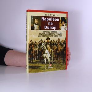 náhled knihy - Napoleon na Dunaji : první Napoleonova porážka a poslední vítězné tažení 1809