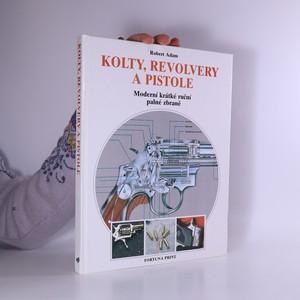 náhled knihy - Kolty, revolvery a pistole : moderní krátké ruční palné zbraně