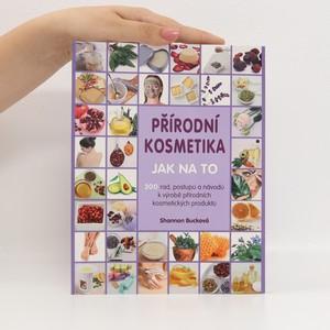 náhled knihy - Přírodní kosmetika : jak na to : 200 rad, postupů a návodů k výrobě přírodních kosmetických produktů