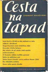Cesta na Západ. Literární skizzy o kultuře Západu. Výtvarné umění, film, literatura, divadlo z let 1947 - 1952.