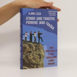 náhled knihy - Jednou jako tragédie, podruhé jako fraška, aneb, Proč musela utopie liberalismu zemřít dvakrát