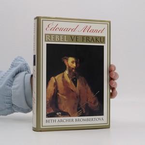 náhled knihy - Édouard Manet : rebel ve fraku