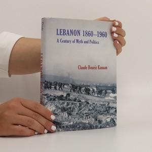 náhled knihy - Lebanon 1860-1960. A Century of Myth and Politics