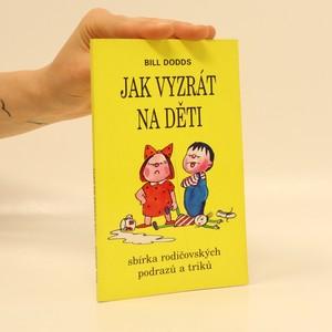 náhled knihy - Jak vyzrát na děti. Sbírka rodičovských podrazů a triků