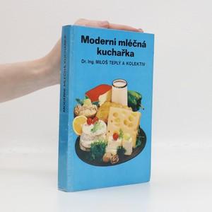 náhled knihy - Moderní mléčná kuchařka : mléčné pokrmy, lahůdky a nápoje