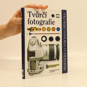 náhled knihy - Tvůrčí fotografie. Praktická ilustrovaná příručka