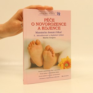 náhled knihy - Péče o novorozence a kojence. Maminčin domácí lékař. Porod a následující dny v porodnici, první týdny s miminkem doma, první nemoci a potíže novorozence, povinná a doporučená očkování