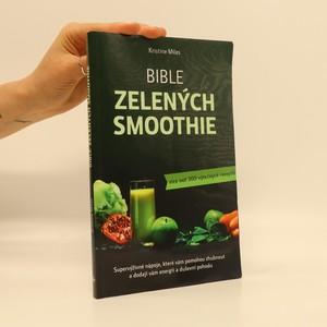 náhled knihy - Bible zelených smoothie. Supervýživné nápoje, které vám pomohou zhubnout a dodají vám energii a duševní pohodu. Více než 300 výtečných receptů