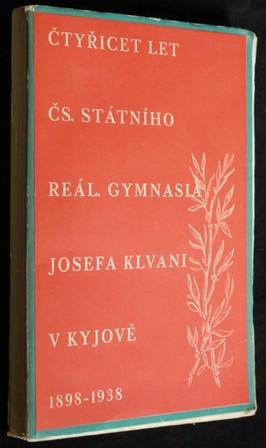 náhled knihy - Čtyřicet let čs.státního reál. gymnasia Josefa Klvani v Kyjově 1898-1938
