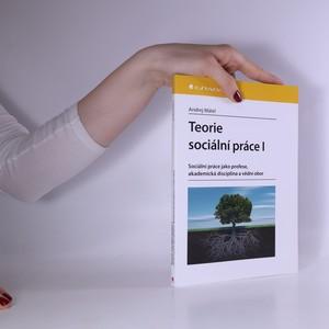 náhled knihy - Teorie sociální práce I : sociální práce jako profese, akademická disciplína a vědní obor
