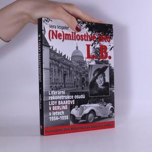náhled knihy - (Ne)milostivé léto L.B. : literární rekonstrukce osudů Lídy Baarové v Berlíně v letech 1934-1938 : podle nalezeného deníku německé předválečné herečky Hildy Körberové