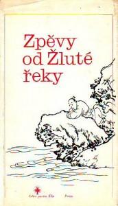 Zpěvy od Žluté řeky. Výbor ze staré čínské lidové poezie.