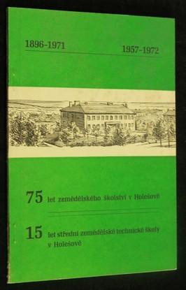 náhled knihy - 75 let zemědělského školství v Holešově 1896-1971, 15 let střední zemědělské technické školy v Holešově 1957-1972