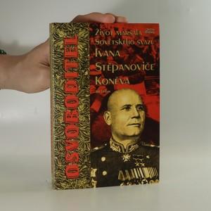 náhled knihy - Osvoboditel : život maršála Sovětského svazu Ivana Stěpanoviče Koněva
