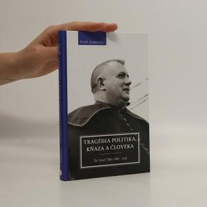náhled knihy - Tragédia politika, kňaza a človeka. Dr. Jozef Tiso 1887-1947 (slovensky)
