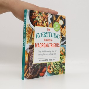 náhled knihy - The everything guide to macronutrients : the flexible eating plan for losing fat and getting lean