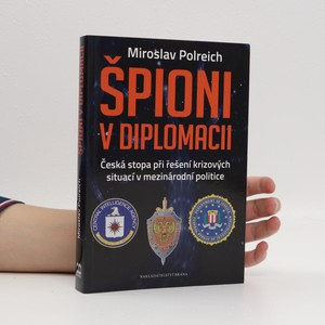 náhled knihy - Špioni v diplomacii : česká stopa při řešení krizových situací v mezinárodní politice
