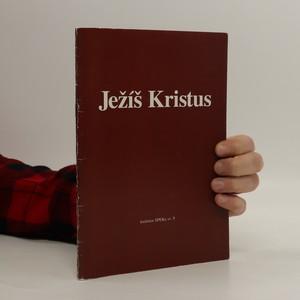 náhled knihy - Ježíš Kristus : sborník příspěvků z kurzu pro kazatele ČCE, pořádaného Spolkem evangelických kazatelů v Praze 13.-17. ledna 2003