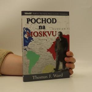 náhled knihy - Pochod na Moskvu. Podíl reverenda Son-mjong Muna na porážce komunismu